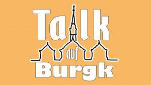 Talk auf Burgk: April 2021